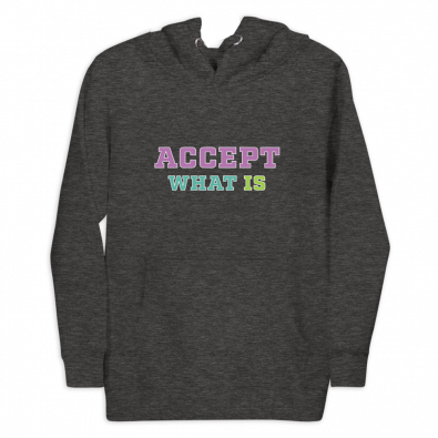Unisex Accept What Is Hoodie